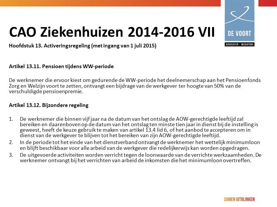 CAO Ziekenhuizen 2014-2016 VII Hoofdstuk 13. Activeringsregeling (met ingang van 1 juli 2015) Artikel 13.11. Pensioen tijdens WW-periode De werknemer