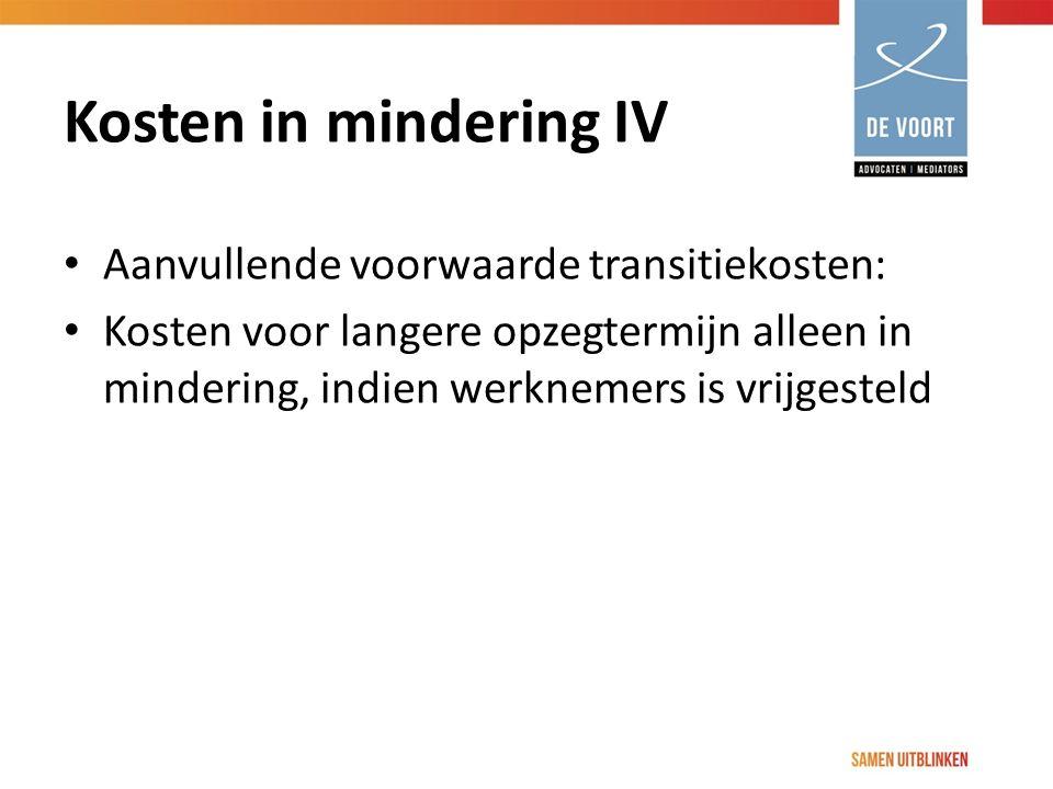 Kosten in mindering IV Aanvullende voorwaarde transitiekosten: Kosten voor langere opzegtermijn alleen in mindering, indien werknemers is vrijgesteld