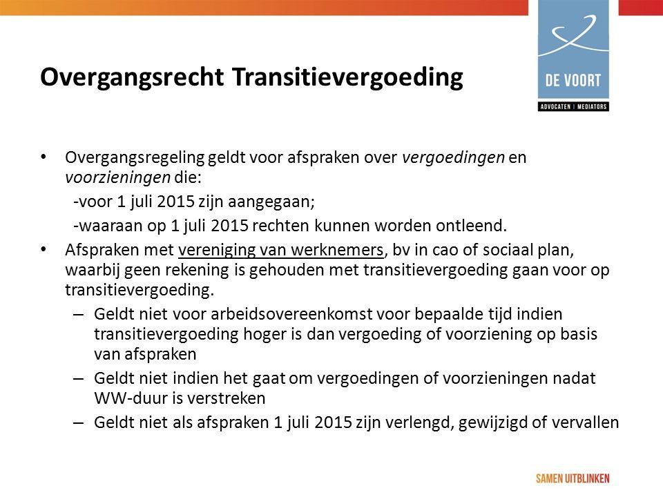 Overgangsrecht Transitievergoeding Overgangsregeling geldt voor afspraken over vergoedingen en voorzieningen die: -voor 1 juli 2015 zijn aangegaan; -w