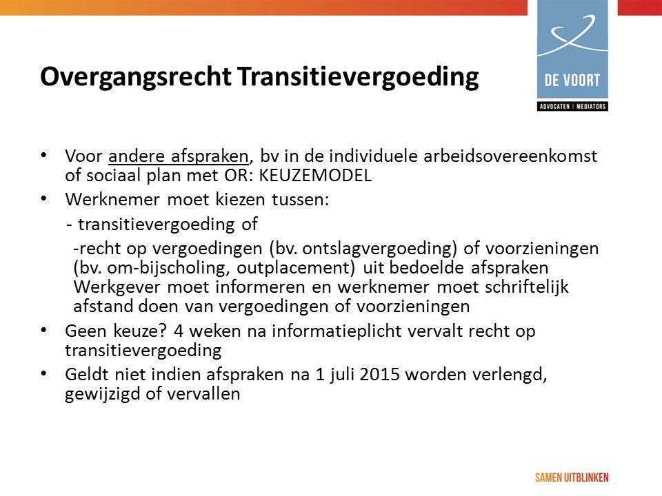 Overgangsrecht Transitievergoeding Voor andere afspraken, bv in de individuele arbeidsovereenkomst of sociaal plan met OR: KEUZEMODEL Werknemer moet k