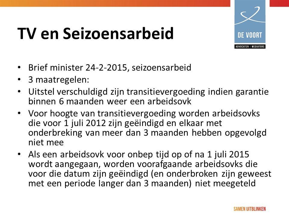 TV en Seizoensarbeid Brief minister 24-2-2015, seizoensarbeid 3 maatregelen: Uitstel verschuldigd zijn transitievergoeding indien garantie binnen 6 ma