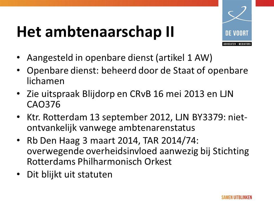 Het ambtenaarschap II Aangesteld in openbare dienst (artikel 1 AW) Openbare dienst: beheerd door de Staat of openbare lichamen Zie uitspraak Blijdorp