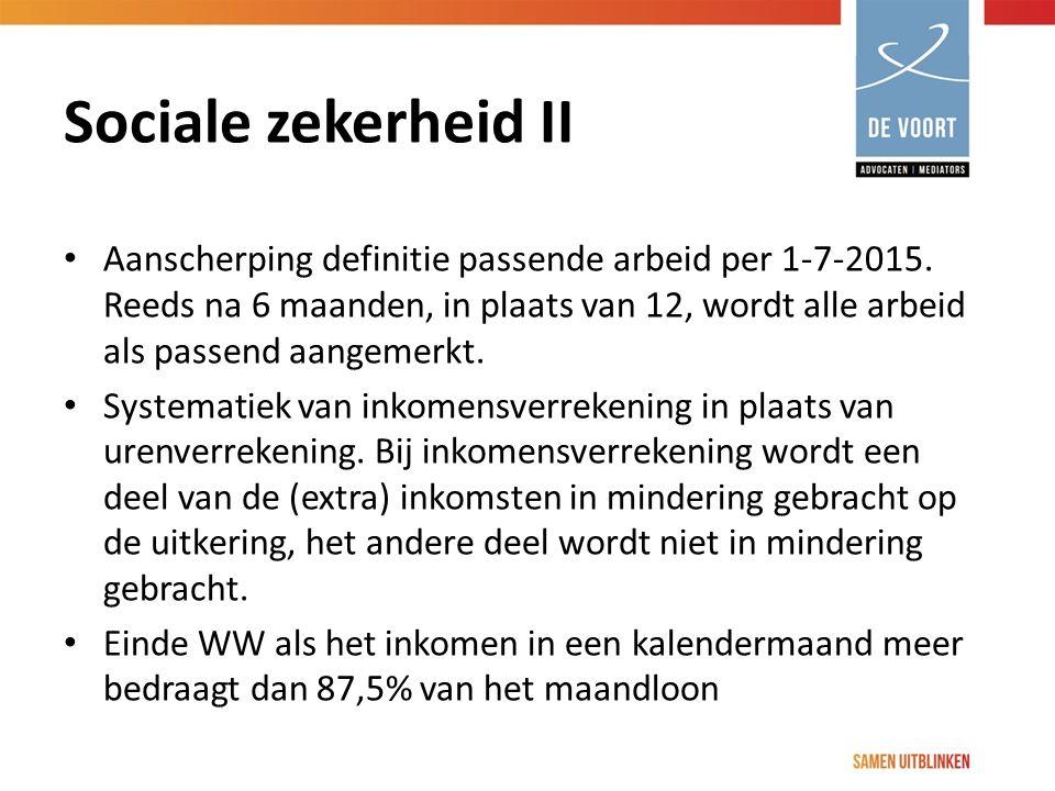 Sociale zekerheid II Aanscherping definitie passende arbeid per 1-7-2015. Reeds na 6 maanden, in plaats van 12, wordt alle arbeid als passend aangemer