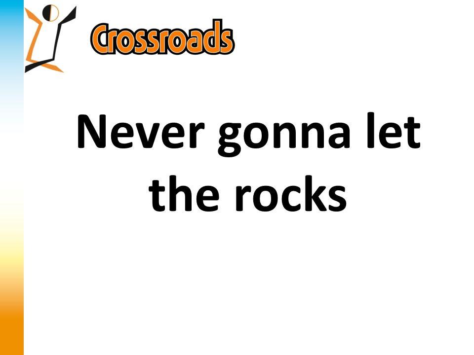 In Lucas 19 zegt Jezus over de discipelen die vol vreugde en met luide stem God prezen: Als zij zouden zwijgen, dan zouden de stenen het uitschreeuwen. Never gonna let the rocks