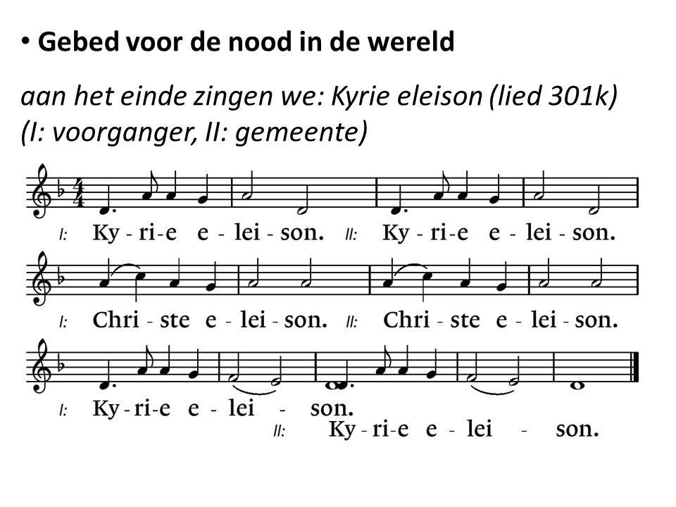 Gebed voor de nood in de wereld aan het einde zingen we: Kyrie eleison (lied 301k) (I: voorganger, II: gemeente)