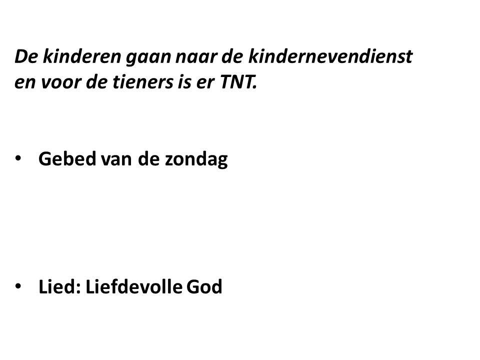 De kinderen gaan naar de kindernevendienst en voor de tieners is er TNT. Gebed van de zondag Lied: Liefdevolle God