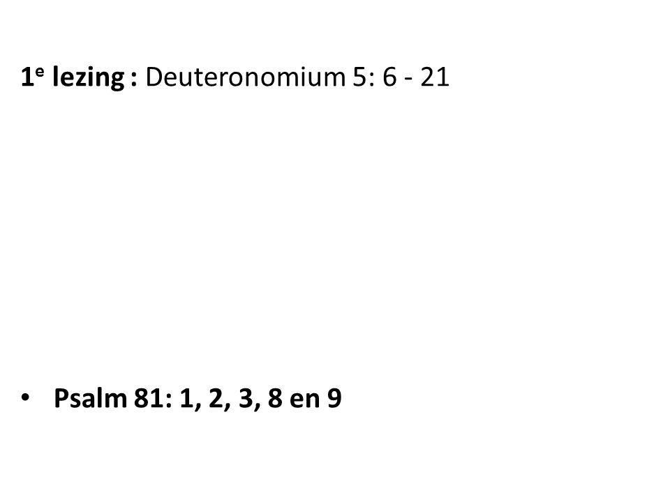 1 e lezing : Deuteronomium 5: 6 - 21 Psalm 81: 1, 2, 3, 8 en 9