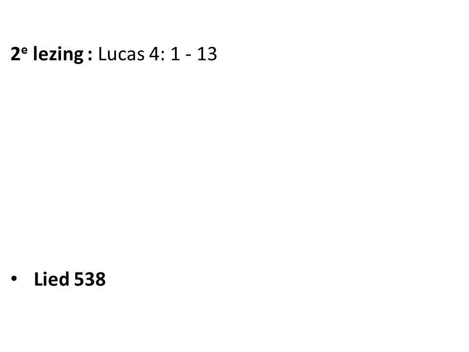 2 e lezing : Lucas 4: 1 - 13 Lied 538
