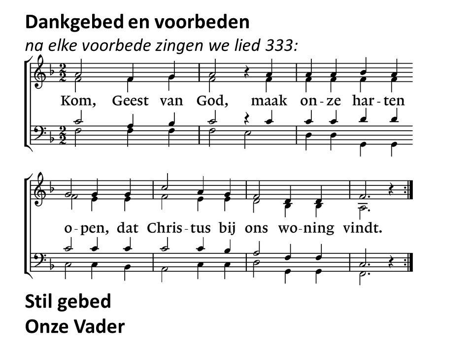Dankgebed en voorbeden na elke voorbede zingen we lied 333: Stil gebed Onze Vader