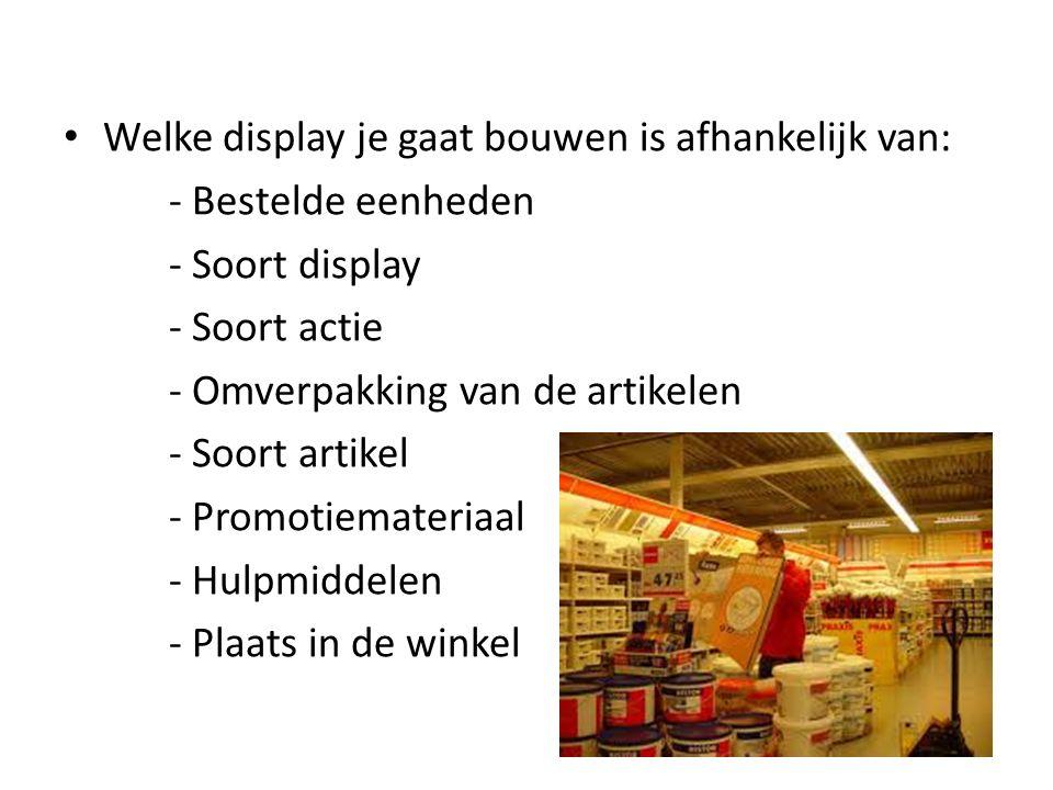 Welke display je gaat bouwen is afhankelijk van: - Bestelde eenheden - Soort display - Soort actie - Omverpakking van de artikelen - Soort artikel - Promotiemateriaal - Hulpmiddelen - Plaats in de winkel