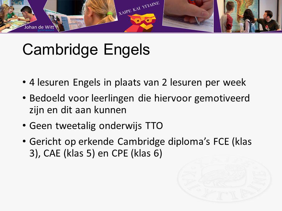 Cambridge Engels 4 lesuren Engels in plaats van 2 lesuren per week Bedoeld voor leerlingen die hiervoor gemotiveerd zijn en dit aan kunnen Geen tweeta