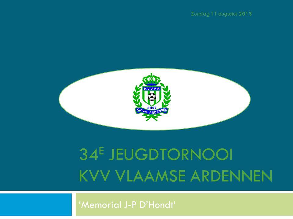 34 E JEUGDTORNOOI KVV VLAAMSE ARDENNEN 'Memorial J-P D'Hondt' Zondag 11 augustus 2013