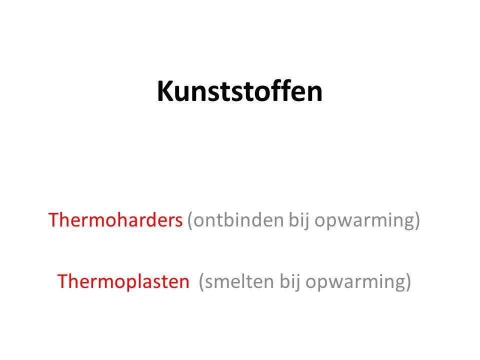 Kunststoffen Thermoharders (ontbinden bij opwarming) Thermoplasten (smelten bij opwarming)