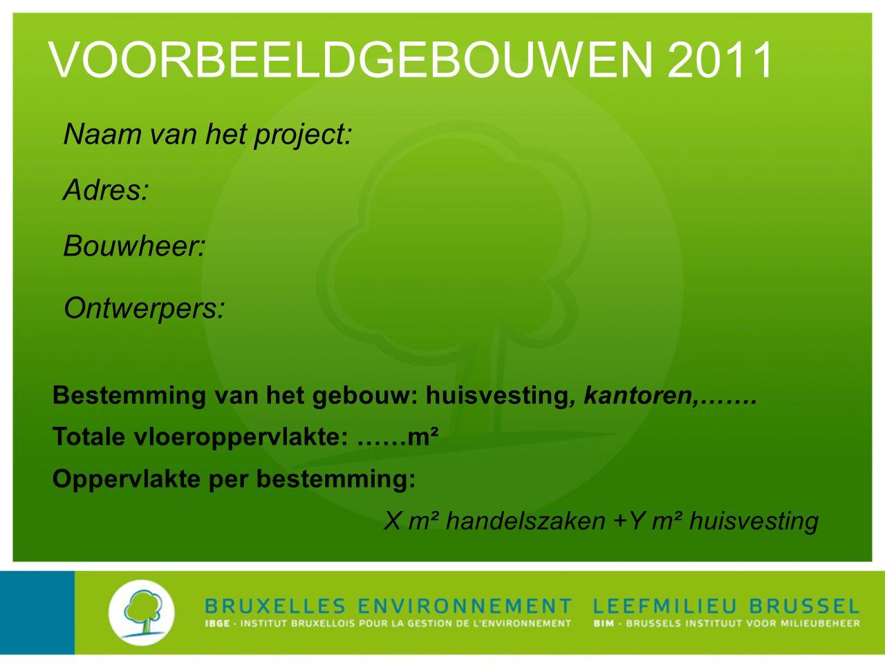 VOORBEELDGEBOUWEN 2011 Naam van het project: Adres: Bouwheer: Ontwerpers: Bestemming van het gebouw: huisvesting, kantoren,…….