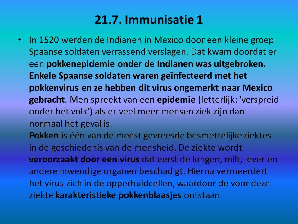 21.7. Immunisatie 1 In 1520 werden de Indianen in Mexico door een kleine groep Spaanse soldaten verrassend verslagen. Dat kwam doordat er een pokkenep