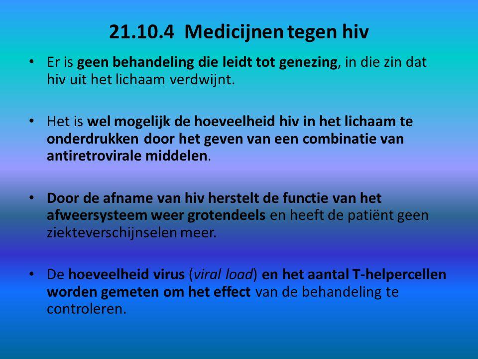 21.10.4 Medicijnen tegen hiv Er is geen behandeling die leidt tot genezing, in die zin dat hiv uit het lichaam verdwijnt. Het is wel mogelijk de hoeve