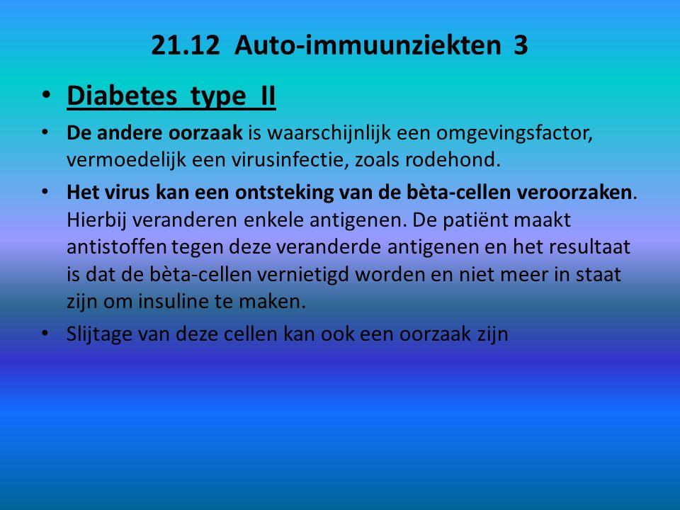 21.12 Auto-immuunziekten 3 Diabetes type II De andere oorzaak is waarschijnlijk een omgevingsfactor, vermoedelijk een virusinfectie, zoals rodehond.