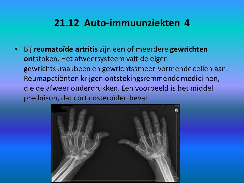 21.12 Auto-immuunziekten 4 Bij reumatoïde artritis zijn een of meerdere gewrichten ontstoken. Het afweersysteem valt de eigen gewrichtskraakbeen en ge