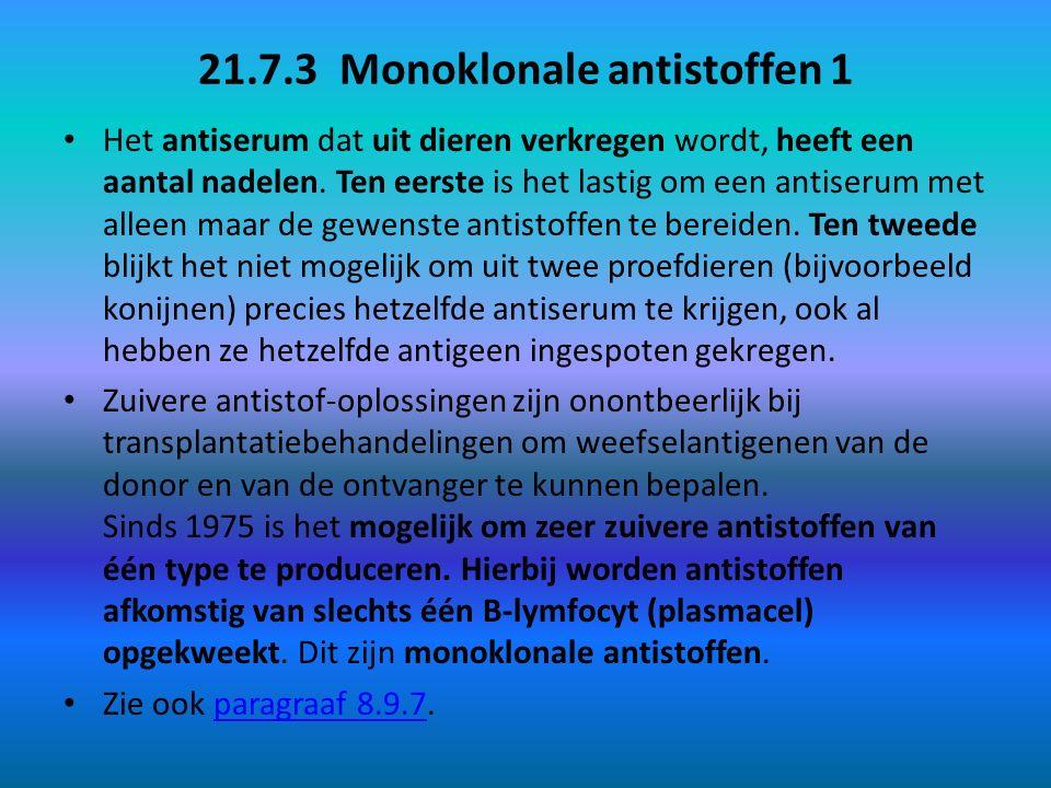 21.7.3 Monoklonale antistoffen 1 Het antiserum dat uit dieren verkregen wordt, heeft een aantal nadelen. Ten eerste is het lastig om een antiserum met