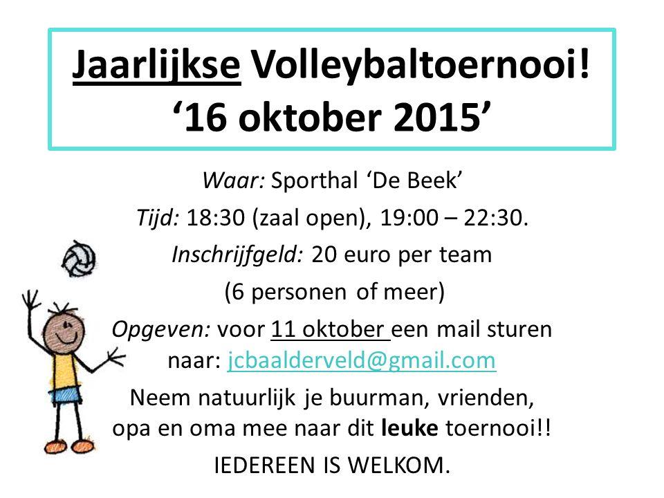 Waar: Sporthal 'De Beek' Tijd: 18:30 (zaal open), 19:00 – 22:30. Inschrijfgeld: 20 euro per team (6 personen of meer) Opgeven: voor 11 oktober een mai