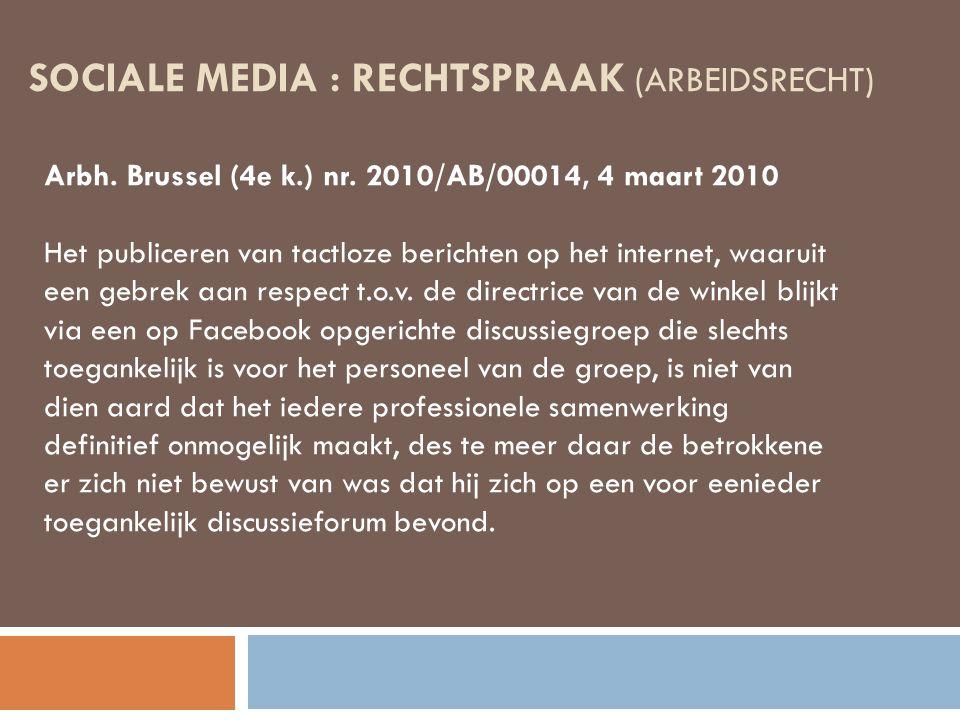 SOCIALE MEDIA : RECHTSPRAAK (ARBEIDSRECHT) Arbh. Brussel (4e k.) nr. 2010/AB/00014, 4 maart 2010 Het publiceren van tactloze berichten op het internet