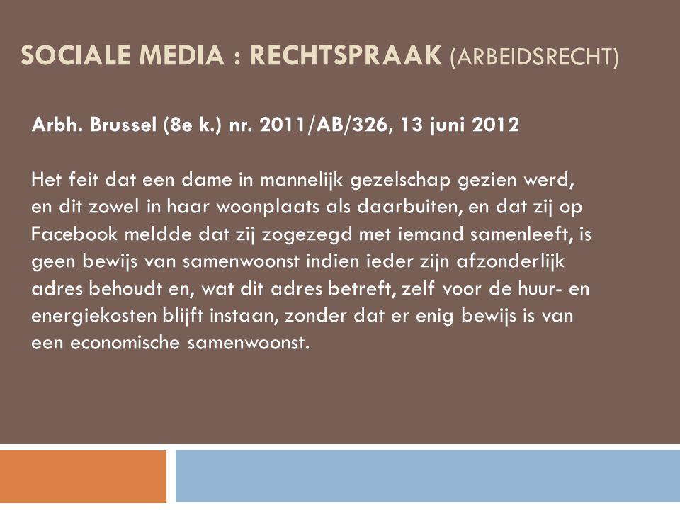 SOCIALE MEDIA : RECHTSPRAAK (ARBEIDSRECHT) Arbh. Brussel (8e k.) nr. 2011/AB/326, 13 juni 2012 Het feit dat een dame in mannelijk gezelschap gezien we