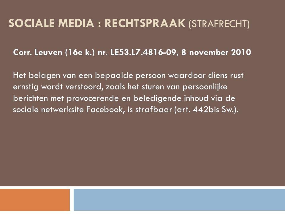 SOCIALE MEDIA : RECHTSPRAAK (STRAFRECHT) Corr. Leuven (16e k.) nr. LE53.L7.4816-09, 8 november 2010 Het belagen van een bepaalde persoon waardoor dien