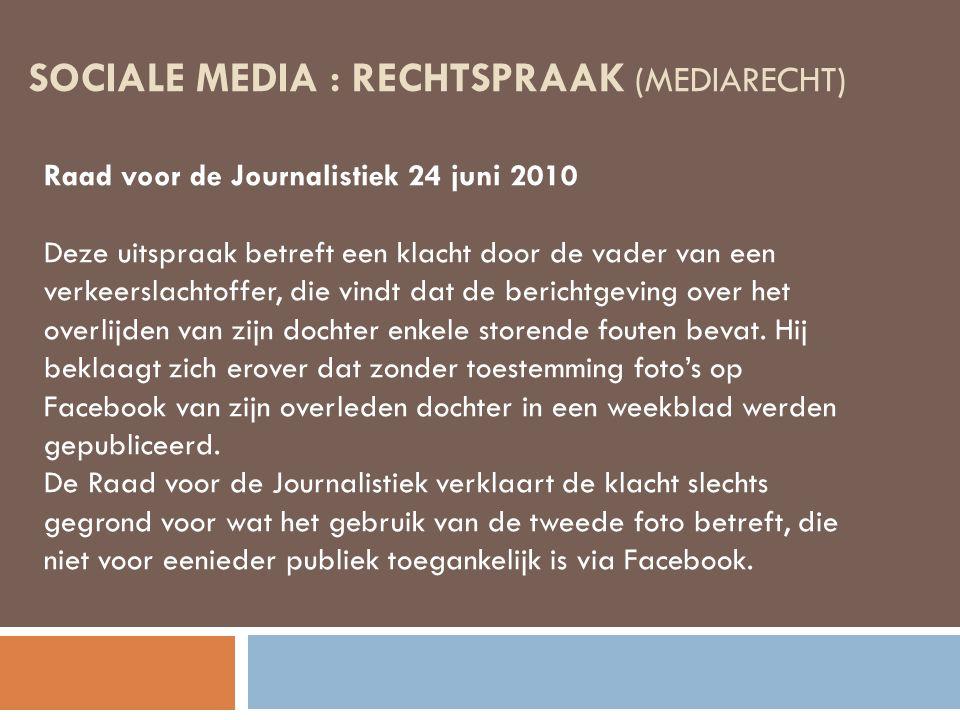 SOCIALE MEDIA : RECHTSPRAAK (MEDIARECHT) Raad voor de Journalistiek 24 juni 2010 Deze uitspraak betreft een klacht door de vader van een verkeerslacht