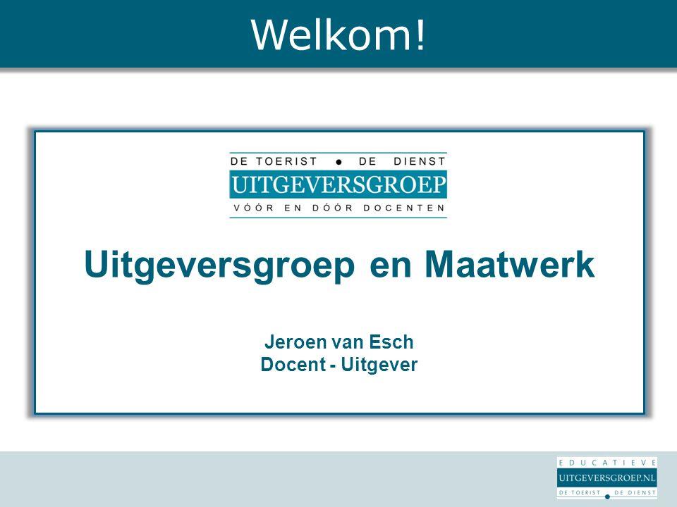 Uitgeversgroep en Maatwerk Jeroen van Esch Docent - Uitgever Welkom!