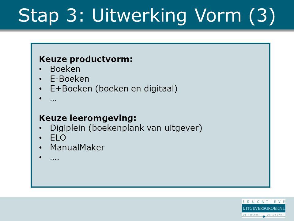 Stap 3: Uitwerking Vorm (3) Keuze productvorm: Boeken E-Boeken E+Boeken (boeken en digitaal) … Keuze leeromgeving: Digiplein (boekenplank van uitgever