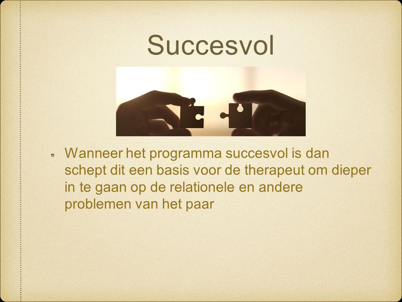Succesvol Wanneer het programma succesvol is dan schept dit een basis voor de therapeut om dieper in te gaan op de relationele en andere problemen van het paar
