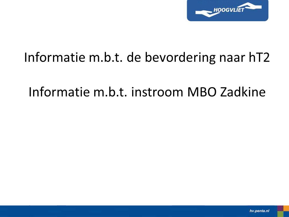 Informatie m.b.t. de bevordering naar hT2 Informatie m.b.t. instroom MBO Zadkine