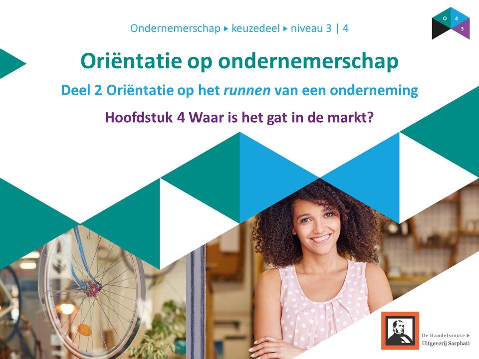 Deel 2 Oriëntatie op het runnen van een onderneming Oriëntatie op ondernemerschap Hoofdstuk 4 Waar is het gat in de markt