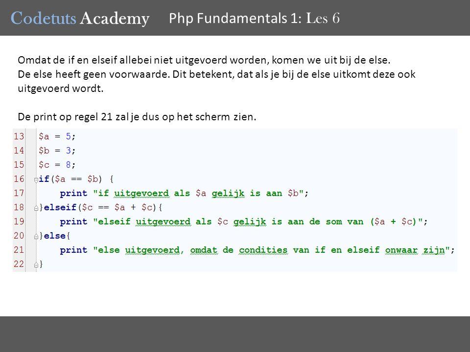 Codetuts Academy Php Fundamentals 1 : Les 6 Omdat de if en elseif allebei niet uitgevoerd worden, komen we uit bij de else.