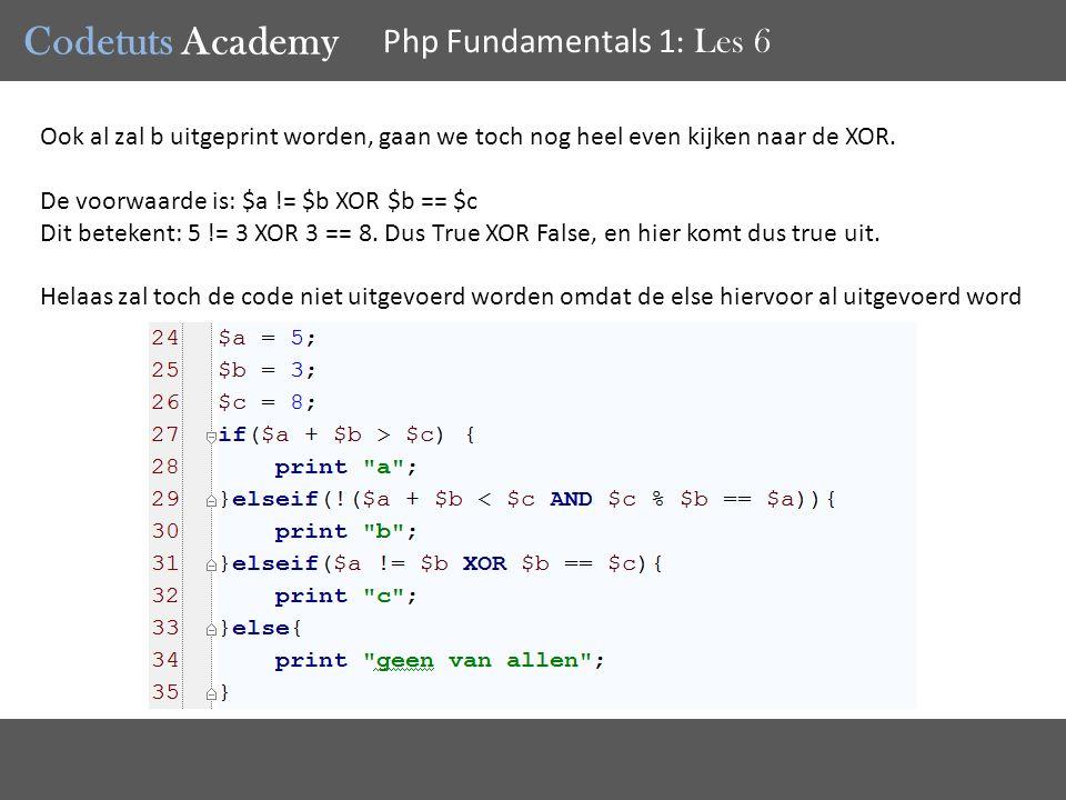 Codetuts Academy Php Fundamentals 1 : Les 6 Ook al zal b uitgeprint worden, gaan we toch nog heel even kijken naar de XOR.