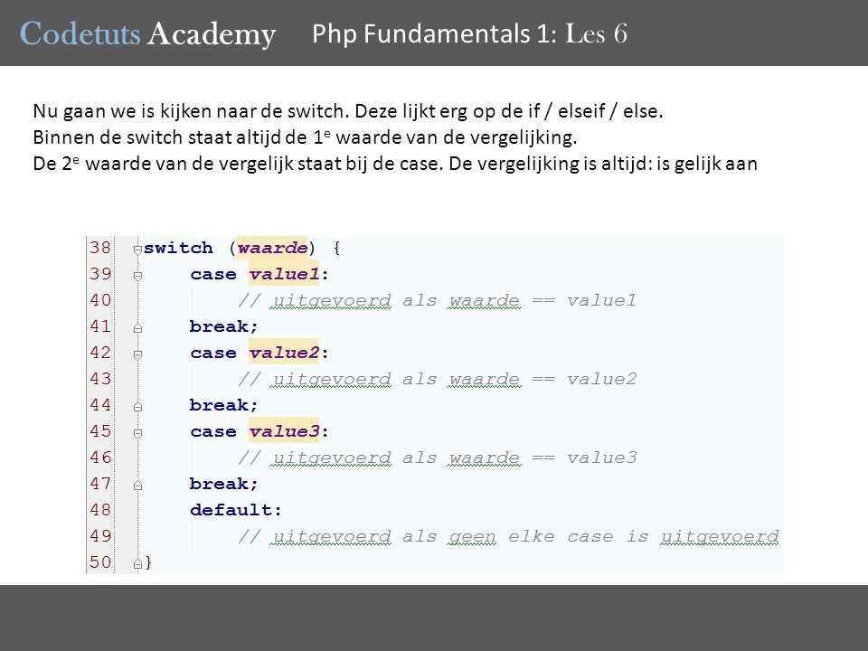 Codetuts Academy Php Fundamentals 1 : Les 6 Nu gaan we is kijken naar de switch.