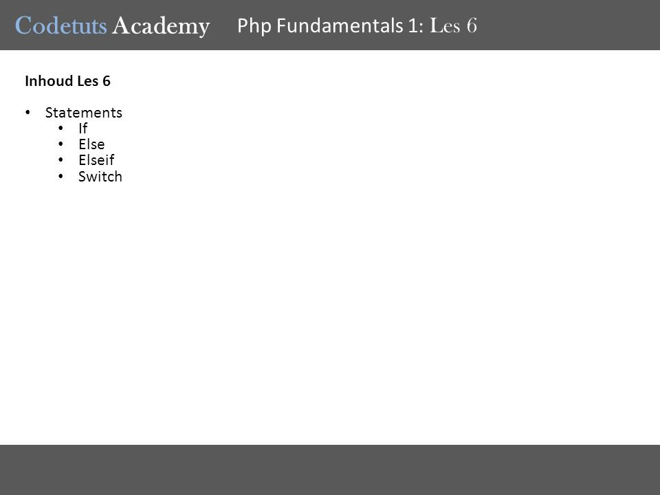 Codetuts Academy Php Fundamentals 1 : Les 6 Inhoud Les 6 Statements If Else Elseif Switch