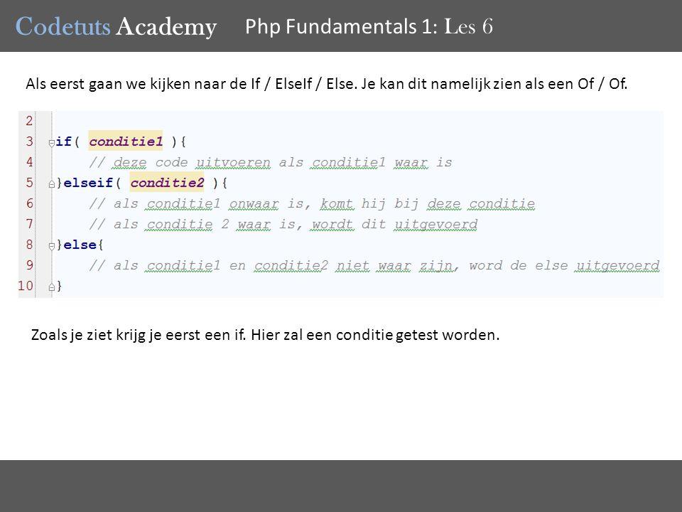 Codetuts Academy Php Fundamentals 1 : Les 6 Als eerst gaan we kijken naar de If / ElseIf / Else.