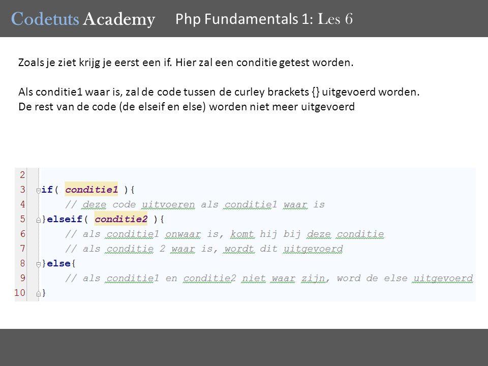 Codetuts Academy Php Fundamentals 1 : Les 6 Zoals je ziet krijg je eerst een if.