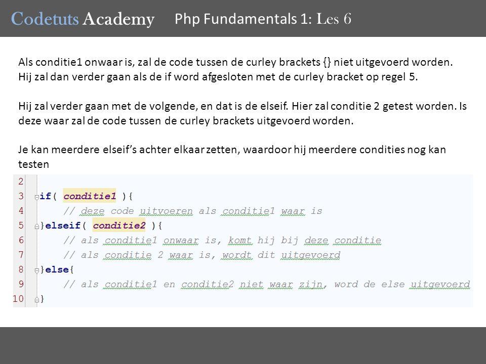 Codetuts Academy Php Fundamentals 1 : Les 6 Als conditie1 onwaar is, zal de code tussen de curley brackets {} niet uitgevoerd worden.