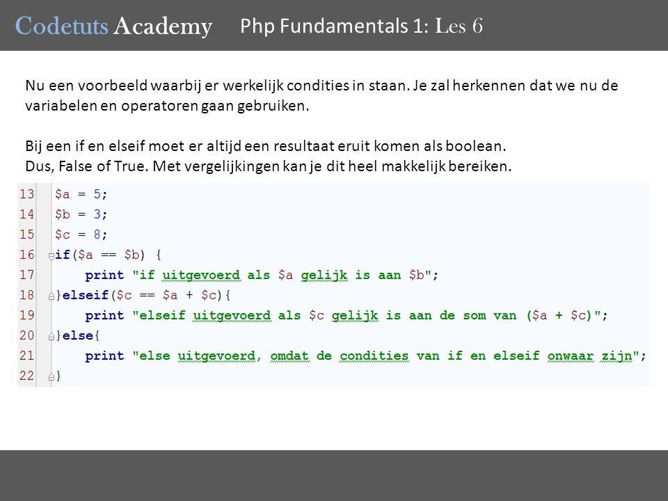 Codetuts Academy Php Fundamentals 1 : Les 6 Nu een voorbeeld waarbij er werkelijk condities in staan.