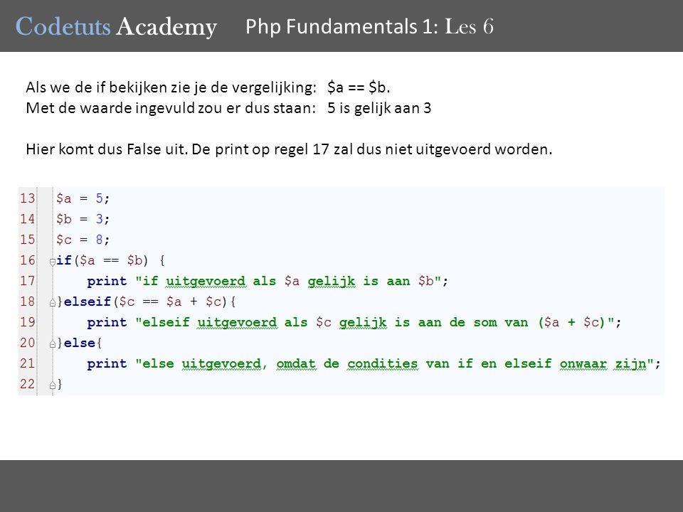Codetuts Academy Php Fundamentals 1 : Les 6 Als we de if bekijken zie je de vergelijking: $a == $b.