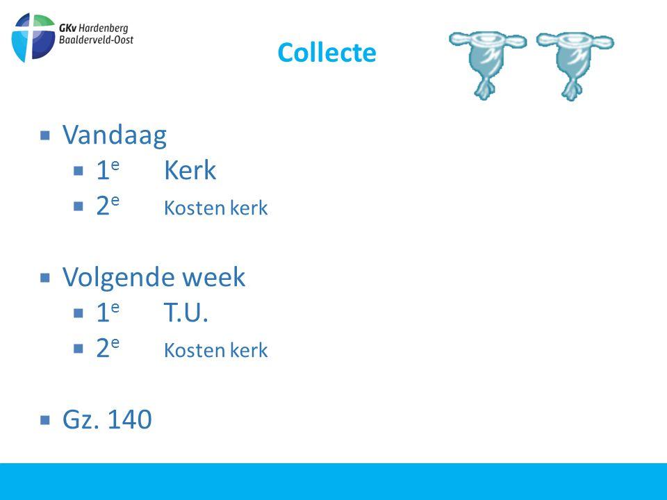 Collecte  Vandaag  1 e Kerk  2 e Kosten kerk  Volgende week  1 e T.U.