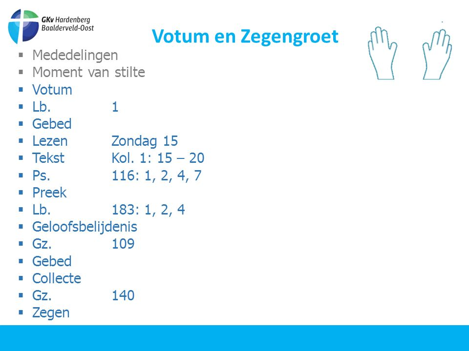 Votum en Zegengroet  Mededelingen  Moment van stilte  Votum  Lb.1  Gebed  LezenZondag 15  TekstKol.