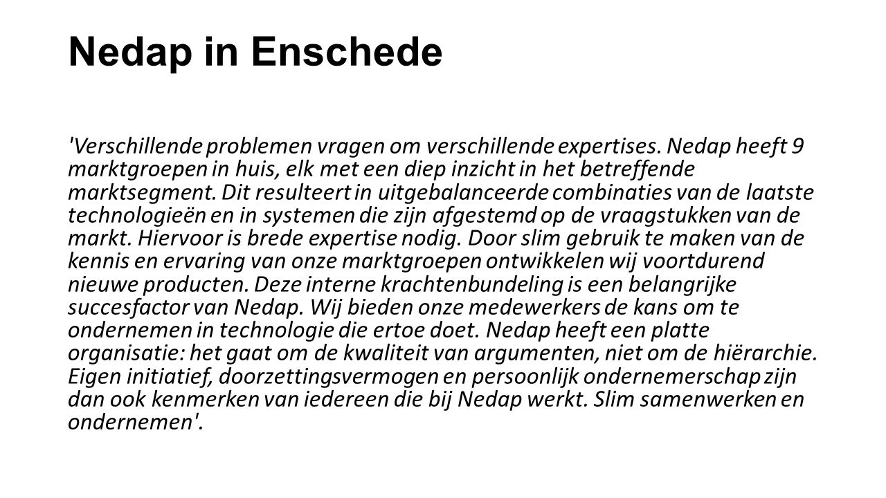 Nedap in Enschede Verschillende problemen vragen om verschillende expertises.