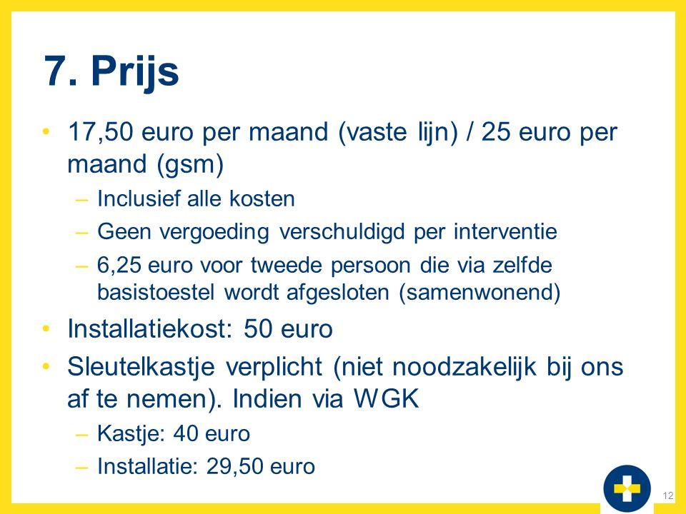 7. Prijs 17,50 euro per maand (vaste lijn) / 25 euro per maand (gsm) –Inclusief alle kosten –Geen vergoeding verschuldigd per interventie –6,25 euro v