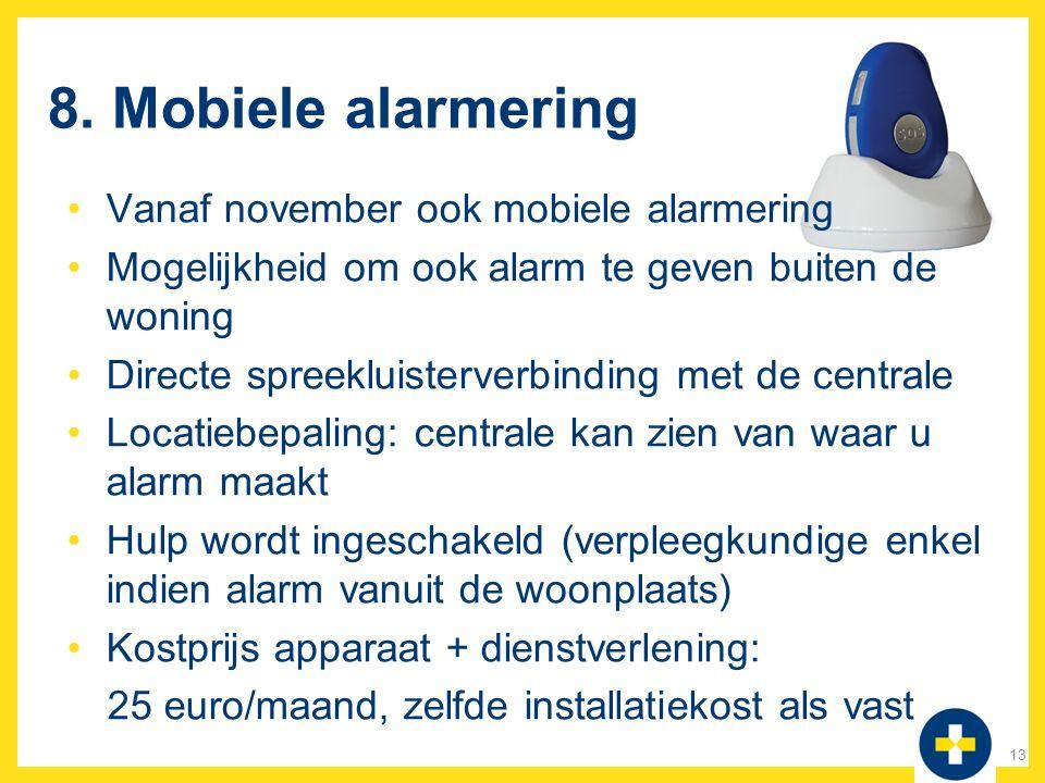 8. Mobiele alarmering Vanaf november ook mobiele alarmering Mogelijkheid om ook alarm te geven buiten de woning Directe spreekluisterverbinding met de