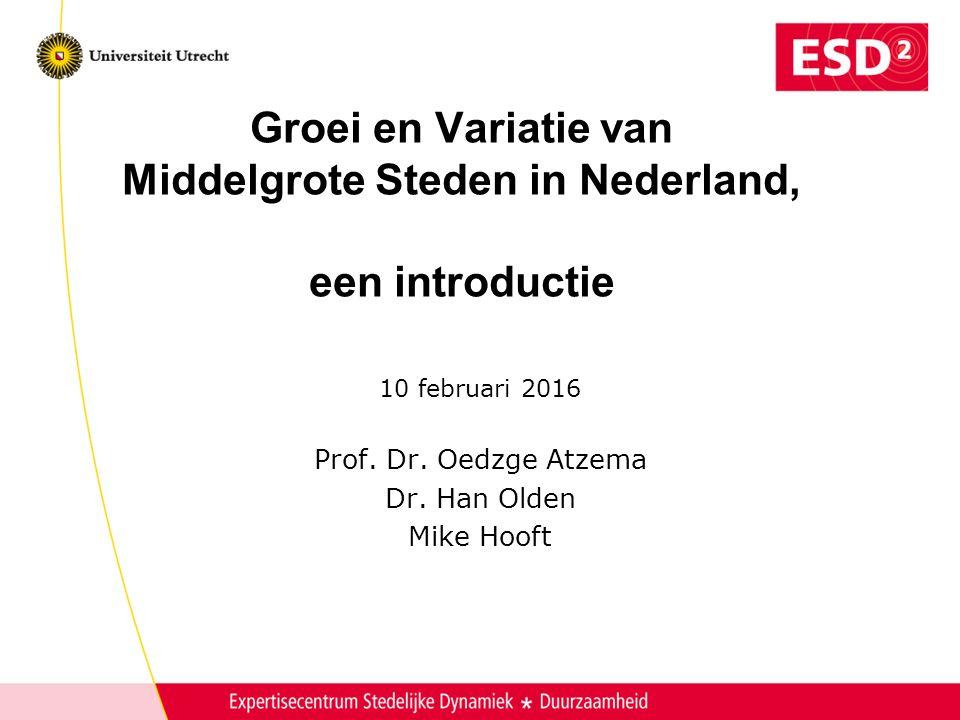 Groei en Variatie van Middelgrote Steden in Nederland, een introductie 10 februari 2016 Prof.