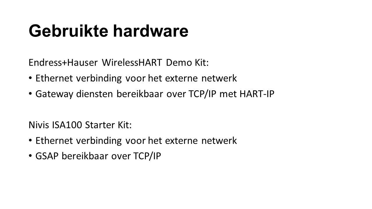 Gebruikte hardware Endress+Hauser WirelessHART Demo Kit: Ethernet verbinding voor het externe netwerk Gateway diensten bereikbaar over TCP/IP met HART-IP Nivis ISA100 Starter Kit: Ethernet verbinding voor het externe netwerk GSAP bereikbaar over TCP/IP