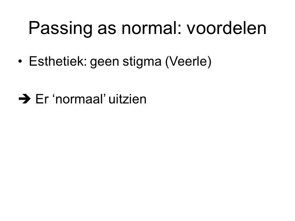 Passing as normal: voordelen Esthetiek: geen stigma (Veerle)  Er 'normaal' uitzien